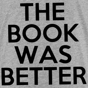 THE BOOK WAS BETTER Baby & Toddler Shirts - Toddler Premium T-Shirt