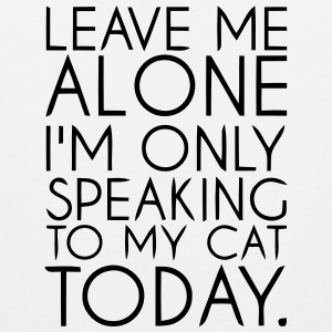 I'M ONLY SPEAKING TO MY CAT TODAY Sportswear - Men's Premium Tank