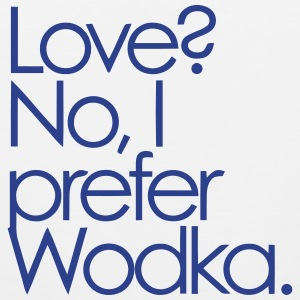 LOVE? NO, I PREFER WODKA! Sportswear - Men's Premium Tank
