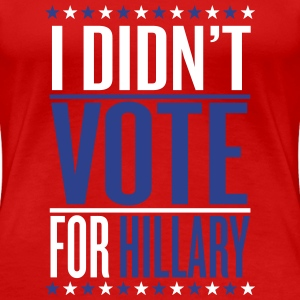 I didn't vote for hillary Women's T-Shirts - Women's Premium T-Shirt