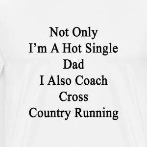 not_only_im_a_hot_single_dad_i_also_coac T-Shirts - Men's Premium T-Shirt