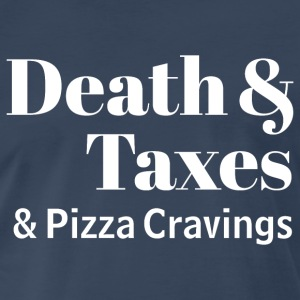 Three Certainties Of Life: Death & Taxes & Pizza C - Men's Premium T-Shirt