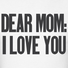 Dear Mom I Love You T-shirts