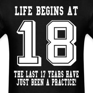 Life Begins At 18...18th Birthday T-Shirts - Men's T-Shirt