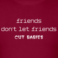 Design ~ Friends Don't Let Friends Cut Babies (2 Sided)