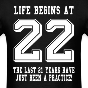 Life Begins At 22... 22nd Birthday T-Shirts - Men's T-Shirt