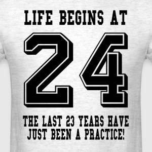 Life Begins At 24... 24th Birthday T-Shirts - Men's T-Shirt