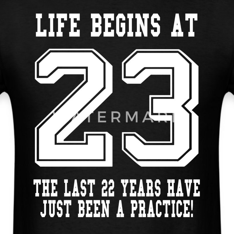 Life Begins At 23... 23rd Birthday T-Shirts - Men's T-Shirt