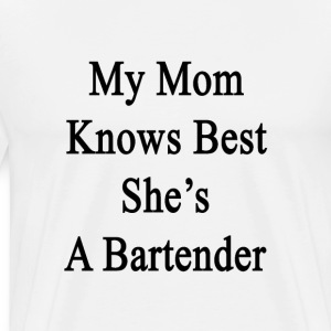 my_mom_knows_best_shes_a_bartender T-Shirts - Men's Premium T-Shirt