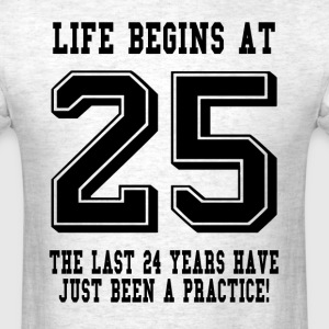Life Begins At 25... 25th Birthday T-Shirts - Men's T-Shirt