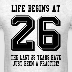 Life Begins At 26... 26th Birthday T-Shirts - Men's T-Shirt