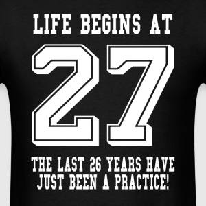 Life Begins At 27... 27th Birthday T-Shirts - Men's T-Shirt