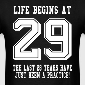 Life Begins At 29... 29th Birthday T-Shirts - Men's T-Shirt