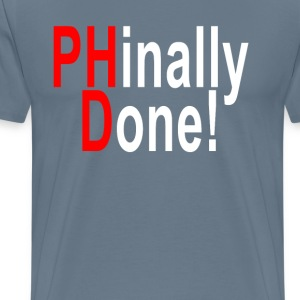 phinally_done_phd_graduate_graduation_gi - Men's Premium T-Shirt