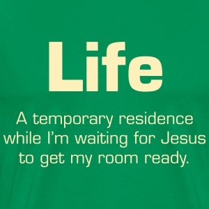 Life: Temporary Residence Waiting for Jesus T-Shirts - Men's Premium T-Shirt