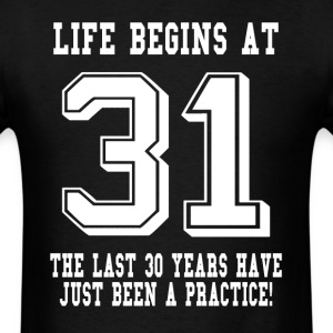 Life Begins At 31... 31st Birthday T-Shirts - Men's T-Shirt