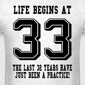 Life Begins At 32... 33rd Birthday T-Shirts - Men's T-Shirt