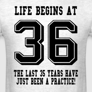 Life Begins At 36... 36th Birthday T-Shirts - Men's T-Shirt