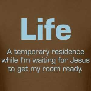 Life: Temporary Residence Waiting for Jesus T-Shirts - Men's T-Shirt