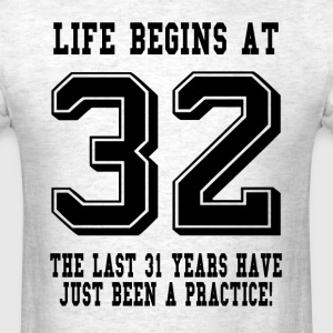 Life Begins At 32... 32nd Birthday T-Shirts - Men's T-Shirt