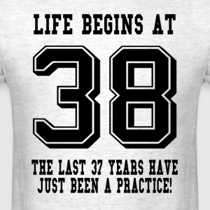 Life Begins At 38... 38th Birthday T-Shirts - Men's T-Shirt