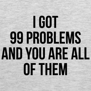 YOU ARE MY 99 Problems Sportswear - Men's Premium Tank