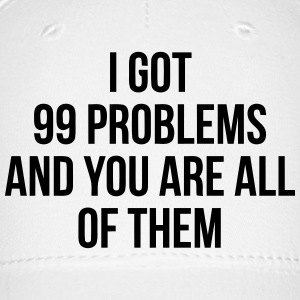 YOU ARE MY 99 Problems Sportswear - Baseball Cap