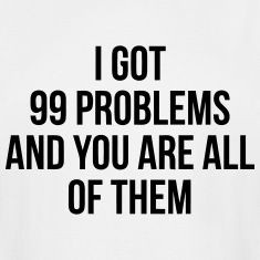 YOU ARE MY 99 Problems T-Shirts