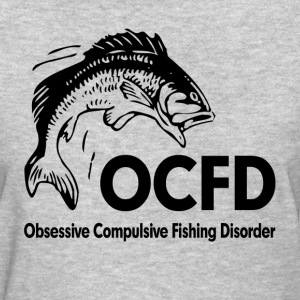 OCFD Obsessive Compulsive Fishing Disorder FUNNY Women's T-Shirts - Women's T-Shirt