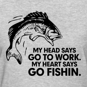 My Head Says Go To Work. My Heart Says Go Fishin Women's T-Shirts - Women's T-Shirt