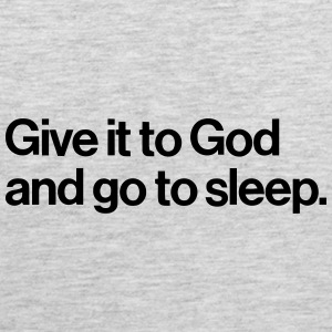 GIVE IT TO GOD - AND GO ASLEEP Sportswear - Men's Premium Tank