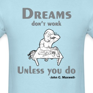 Dreams Don't Work Unless You Do - Men's T-Shirt