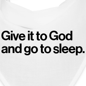 GIVE IT TO GOD - AND GO ASLEEP Caps - Bandana