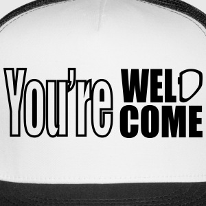 you're weldcome hat - Trucker Cap