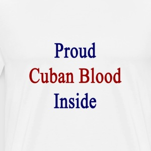 proud_cuban_blood_inside T-Shirts - Men's Premium T-Shirt