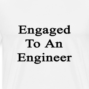 engaged_to_an_engineer T-Shirts - Men's Premium T-Shirt