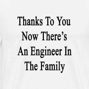 thanks_to_you_now_theres_an_engineer_in_ T-Shirts - Men's Premium T-Shirt