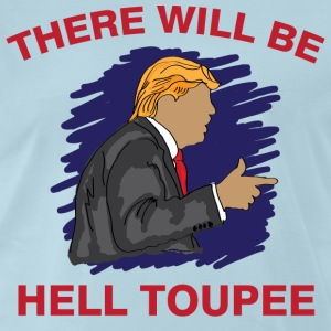 There will be hell toupee  - Men's Premium T-Shirt