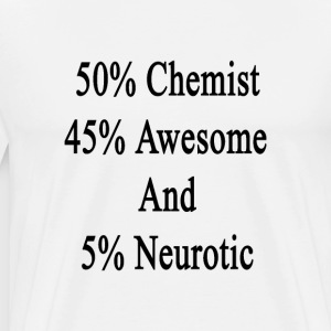 50_chemist_45_awesome_and_5_neurotic T-Shirts - Men's Premium T-Shirt