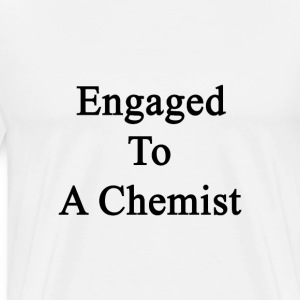 engaged_to_a_chemist T-Shirts - Men's Premium T-Shirt