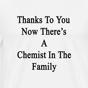thanks_to_you_now_theres_a_chemist_in_th T-Shirts - Men's Premium T-Shirt