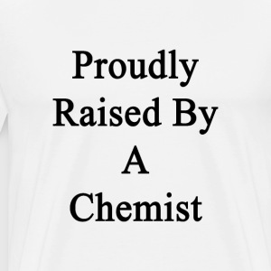 proudly_raised_by_a_chemist T-Shirts - Men's Premium T-Shirt