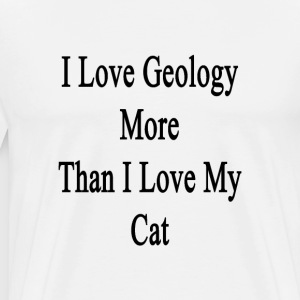 i_love_geology_more_than_i_love_my_cat T-Shirts - Men's Premium T-Shirt