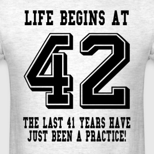 Life Begins At 42... 42nd Birthday T-Shirts - Men's T-Shirt