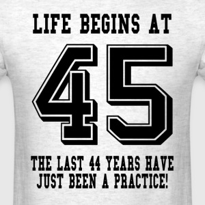 Life Begins At 45... 45th Birthday T-Shirts - Men's T-Shirt