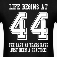 Life Begins At 44... 44th Birthday T-Shirts