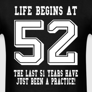 Life Begins At 52... 52nd Birthday T-Shirts - Men's T-Shirt