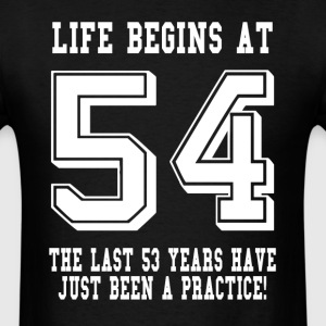 Life Begins At 54... 54th Birthday T-Shirts - Men's T-Shirt