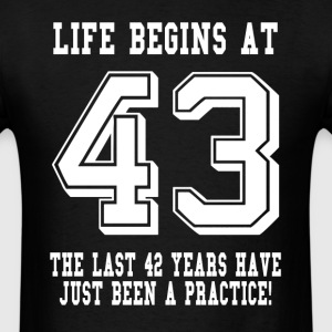Life Begins At 43... 43rd Birthday T-Shirts - Men's T-Shirt