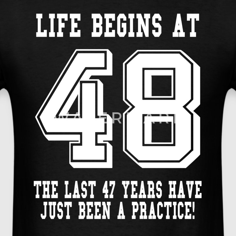 Life Begins At 48... 48th Birthday T-Shirts - Men's T-Shirt